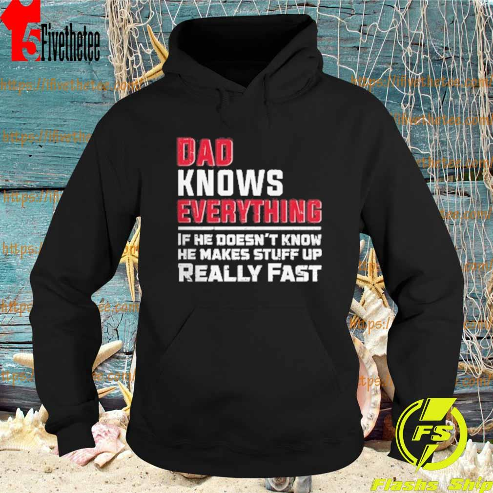 Official Dad knows everything If he doesn't know he makes stuff up really fast s Hoodie