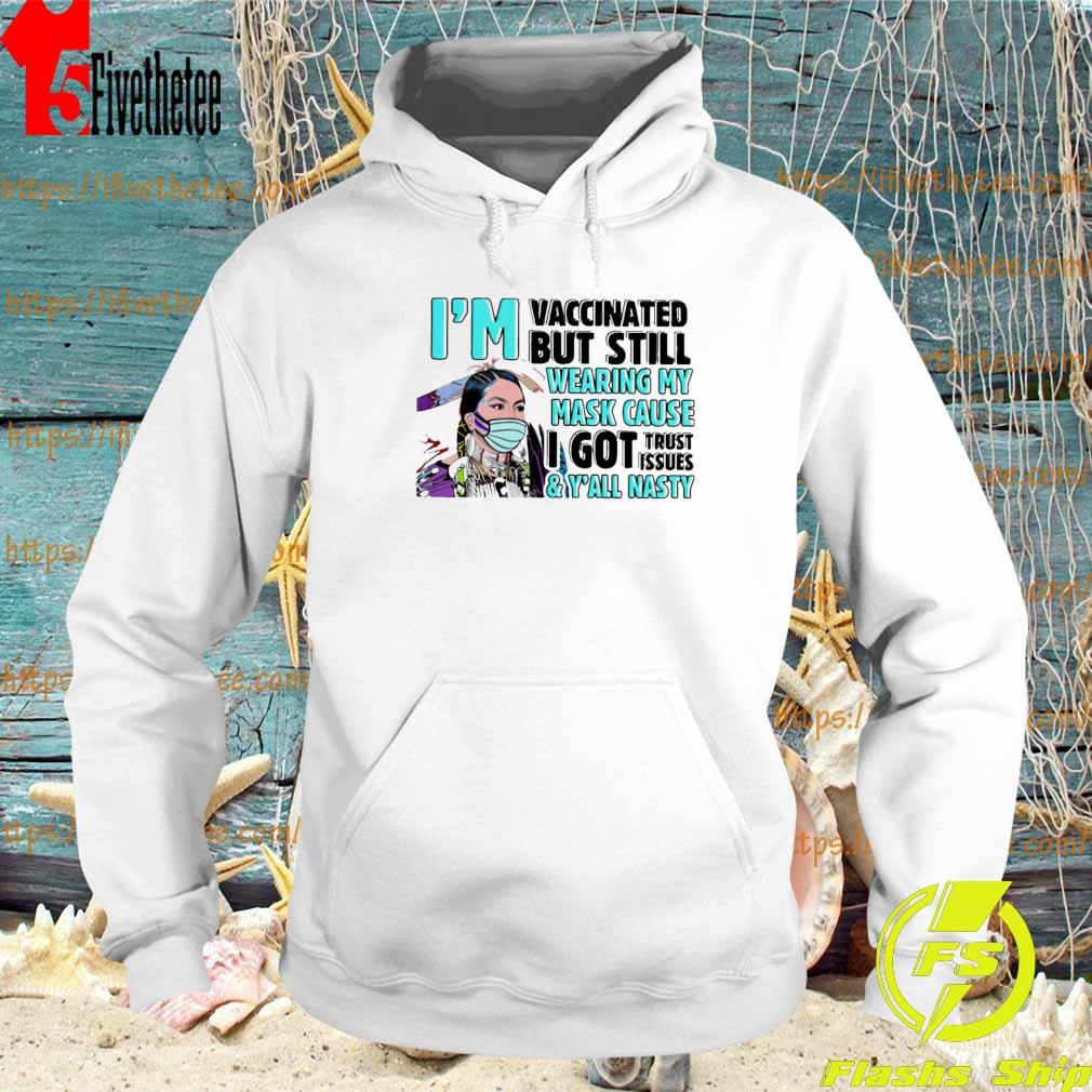 Funny native Woman Face Mask I'm Vaccinated But Still Wearing My Mask Cause Shirt Hoodie