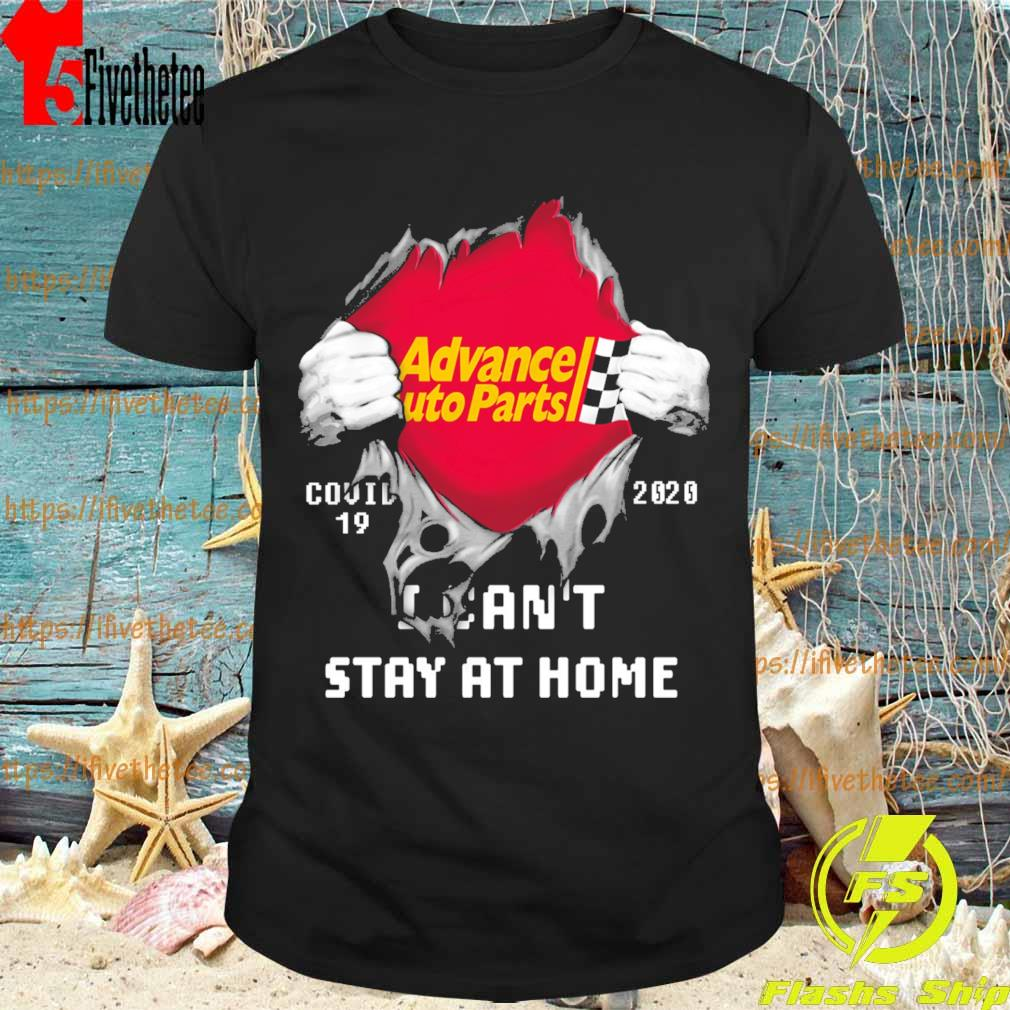 Blood inside me Advance Auto Parts covid-19 2020 I can't stay at home shirt