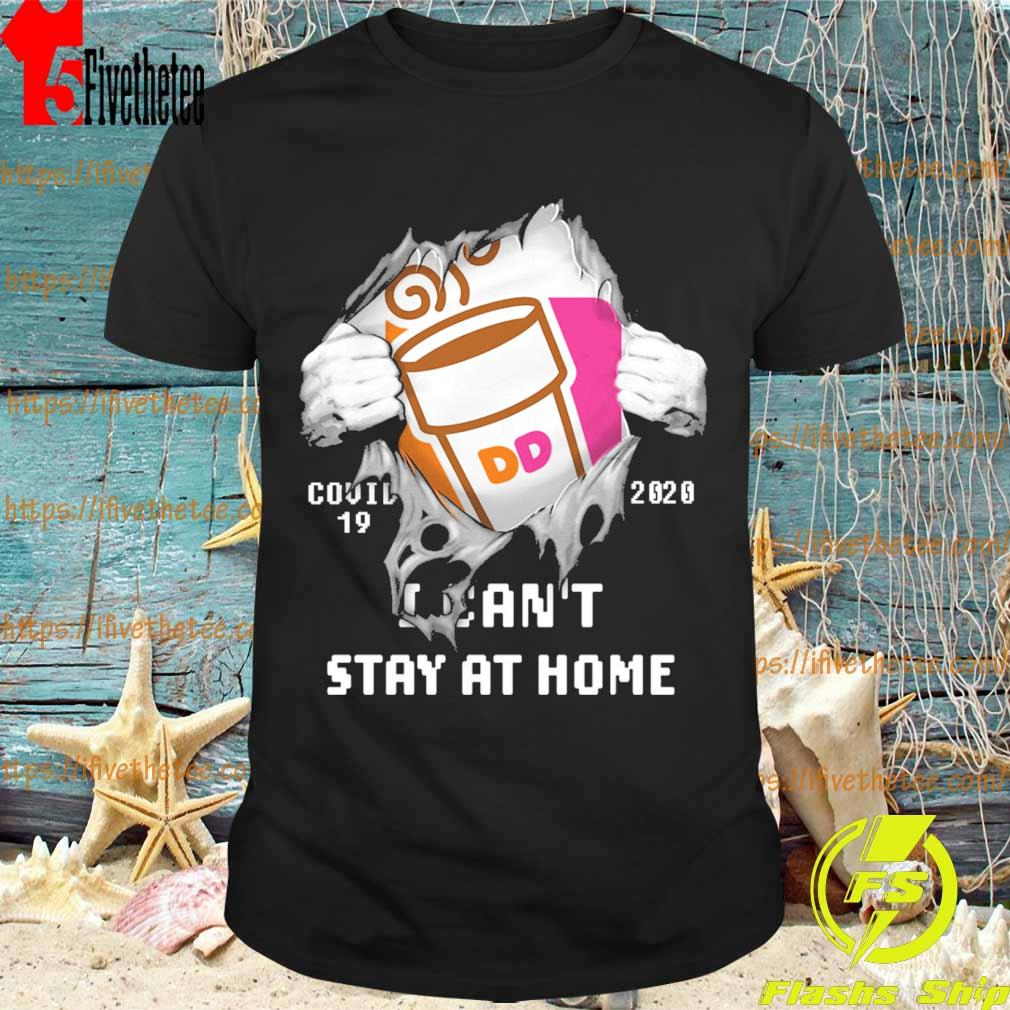 Blood inside me Dunkin' Donuts covid-19 2020 I can't stay at home shirt