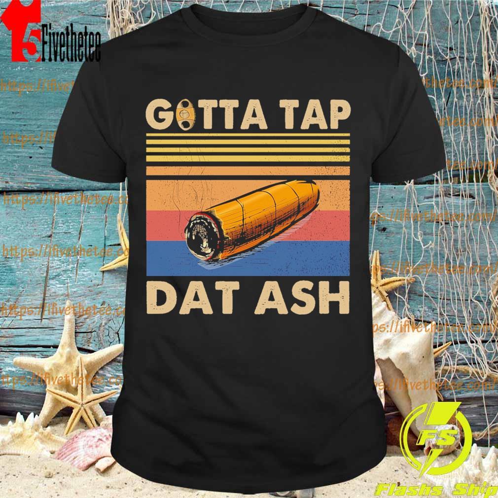 Gotta tap Dat ash vintage shirt