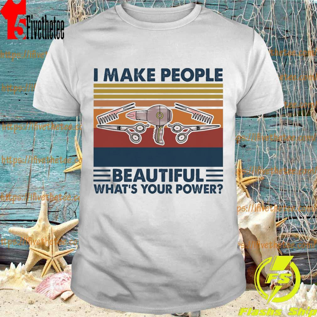 Hairstyle I make people Beautiful what's your power vintage shirt