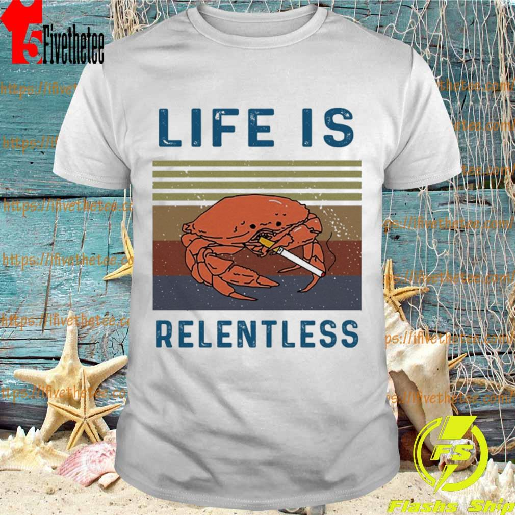 Life is relentless vintage shirt