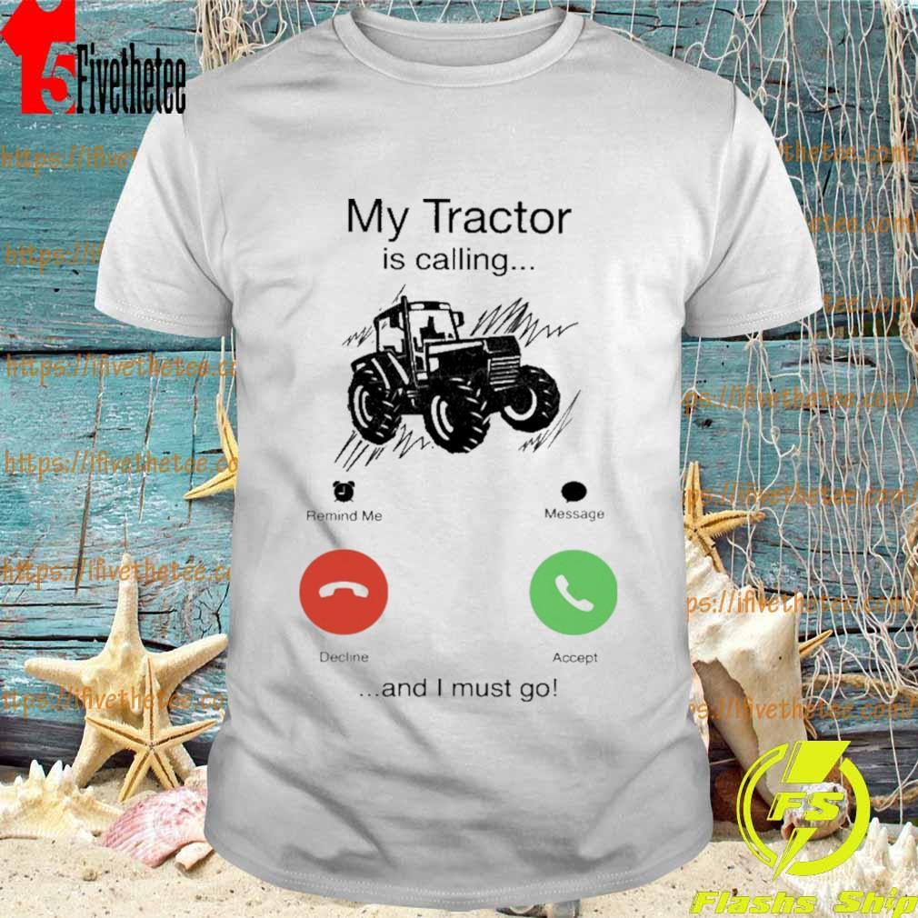 My Tractor is calling and i must go shirt