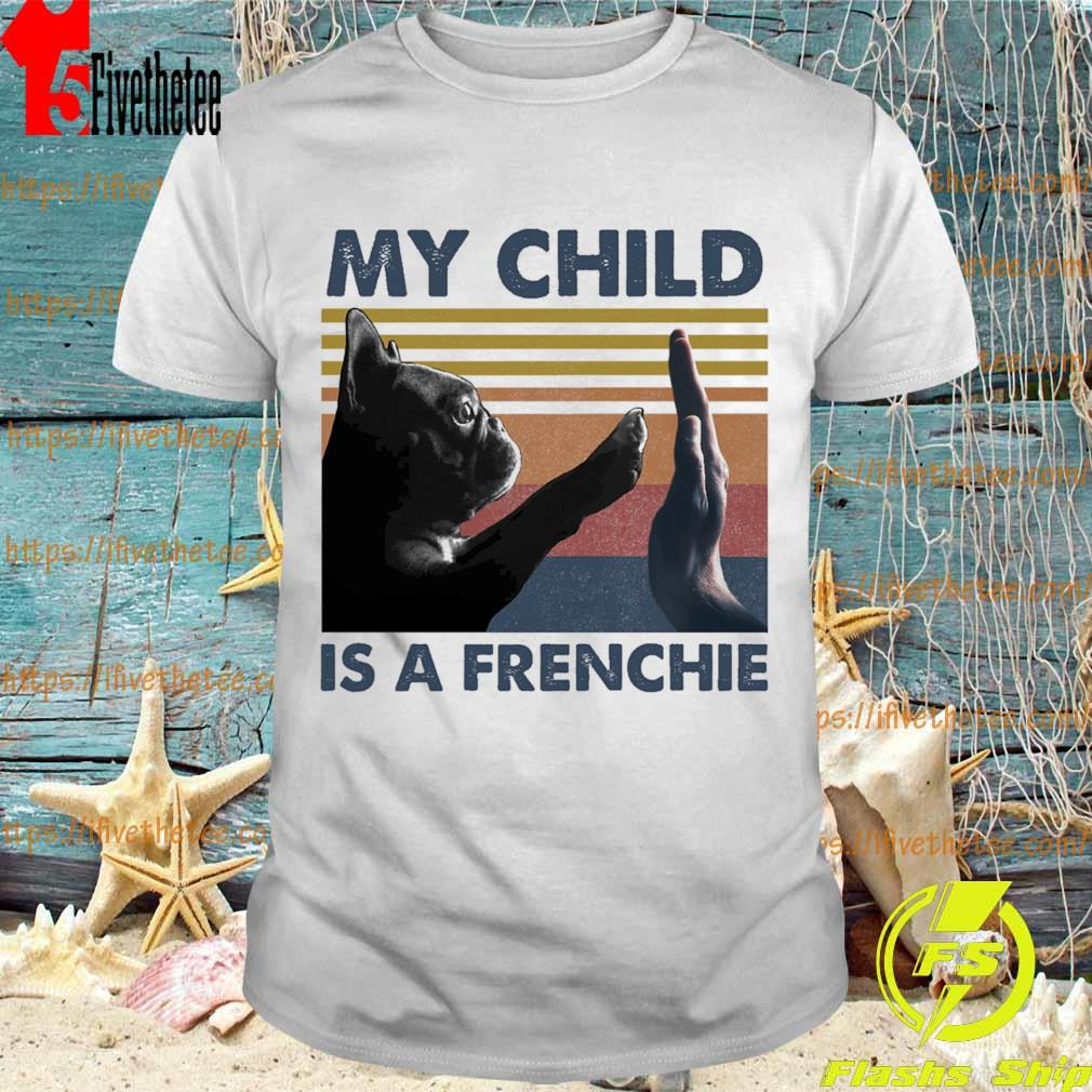 Pitbull My child is a frenchie vintage shirt