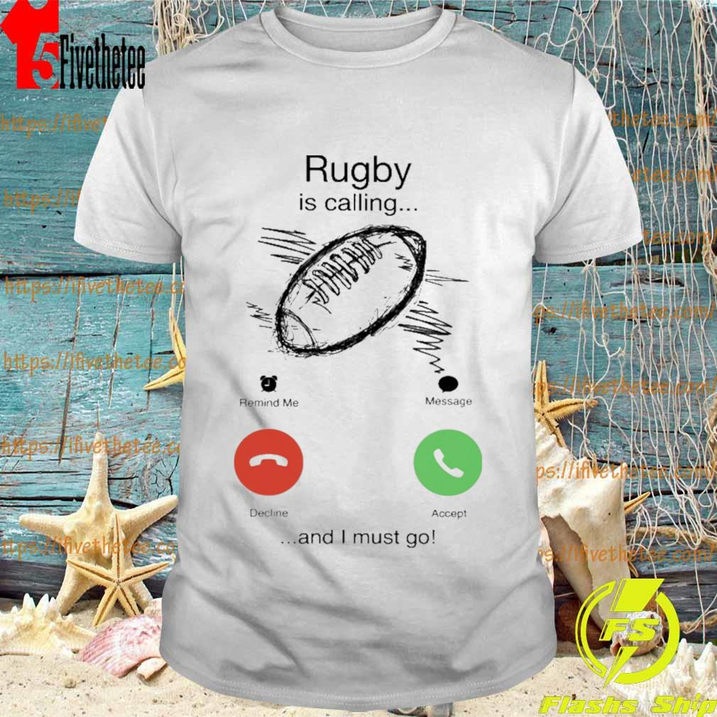 Rugby is calling and i must go shirt