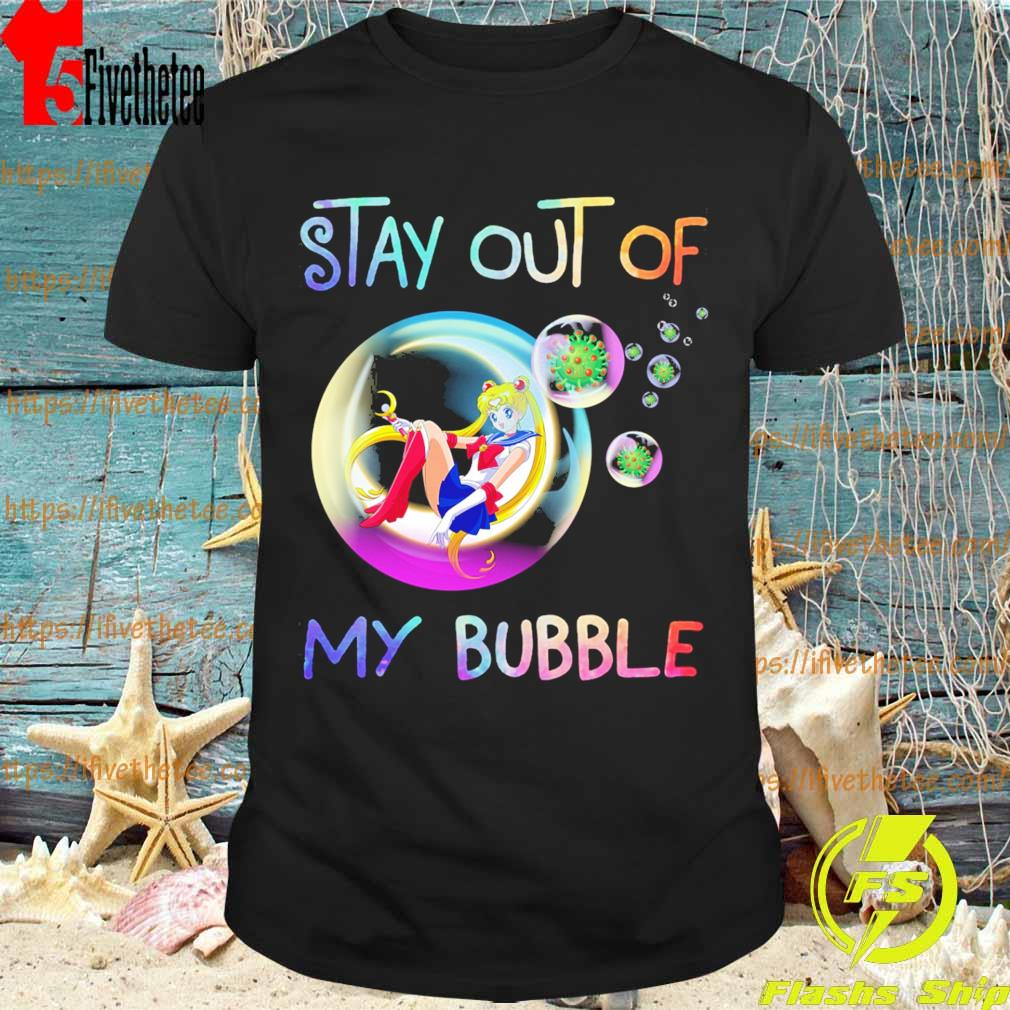 Sailor moon stay out of my bubble shirt