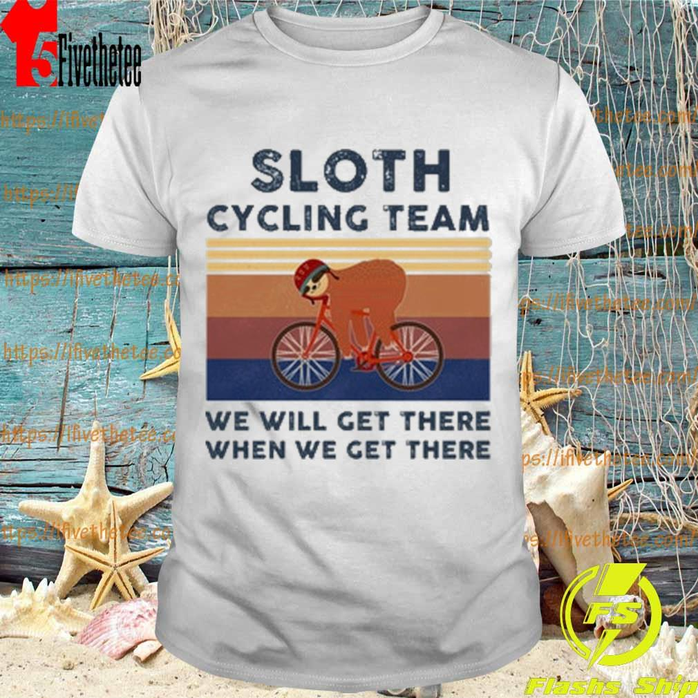 Sloth cycling team we will get there when we get there vintage shirt