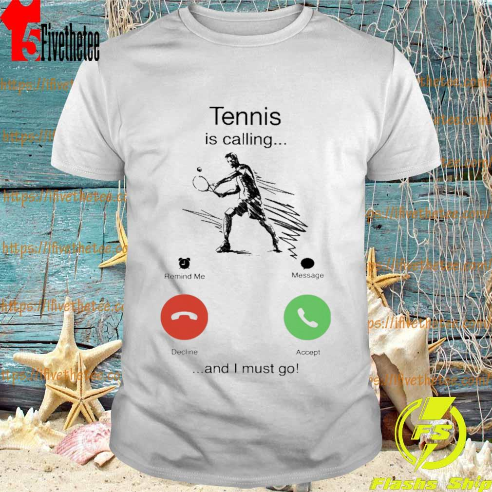 Tennis is calling and i must go shirt