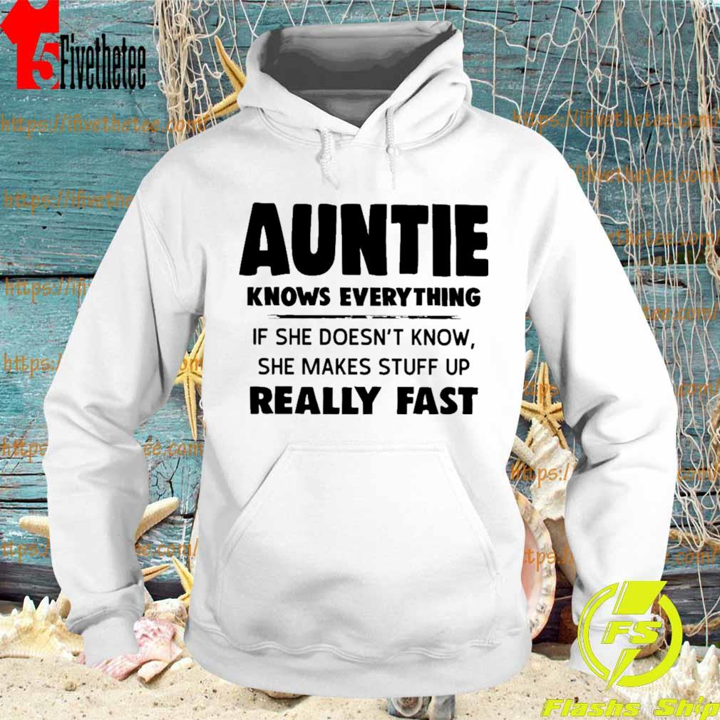 Auntie Knows everything if she doesn't know she makes stuff up really fast s Hoodie