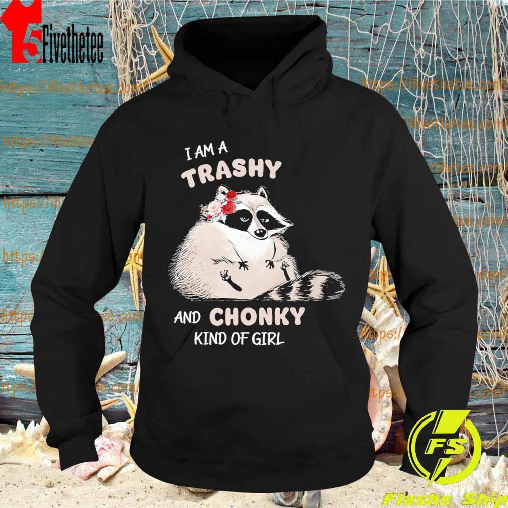 Baby Raccoon I am a trashy and Chonky kind of girl s Hoodie