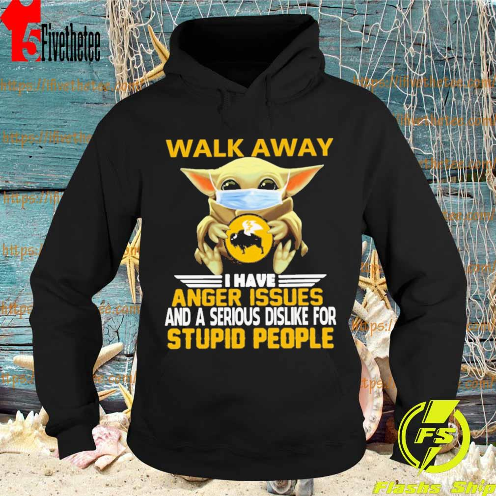 Baby Yoda Face Mask Hug Buffalo Wild Walk away I have Anger issues and a serious dislike for Stupid people s Hoodie