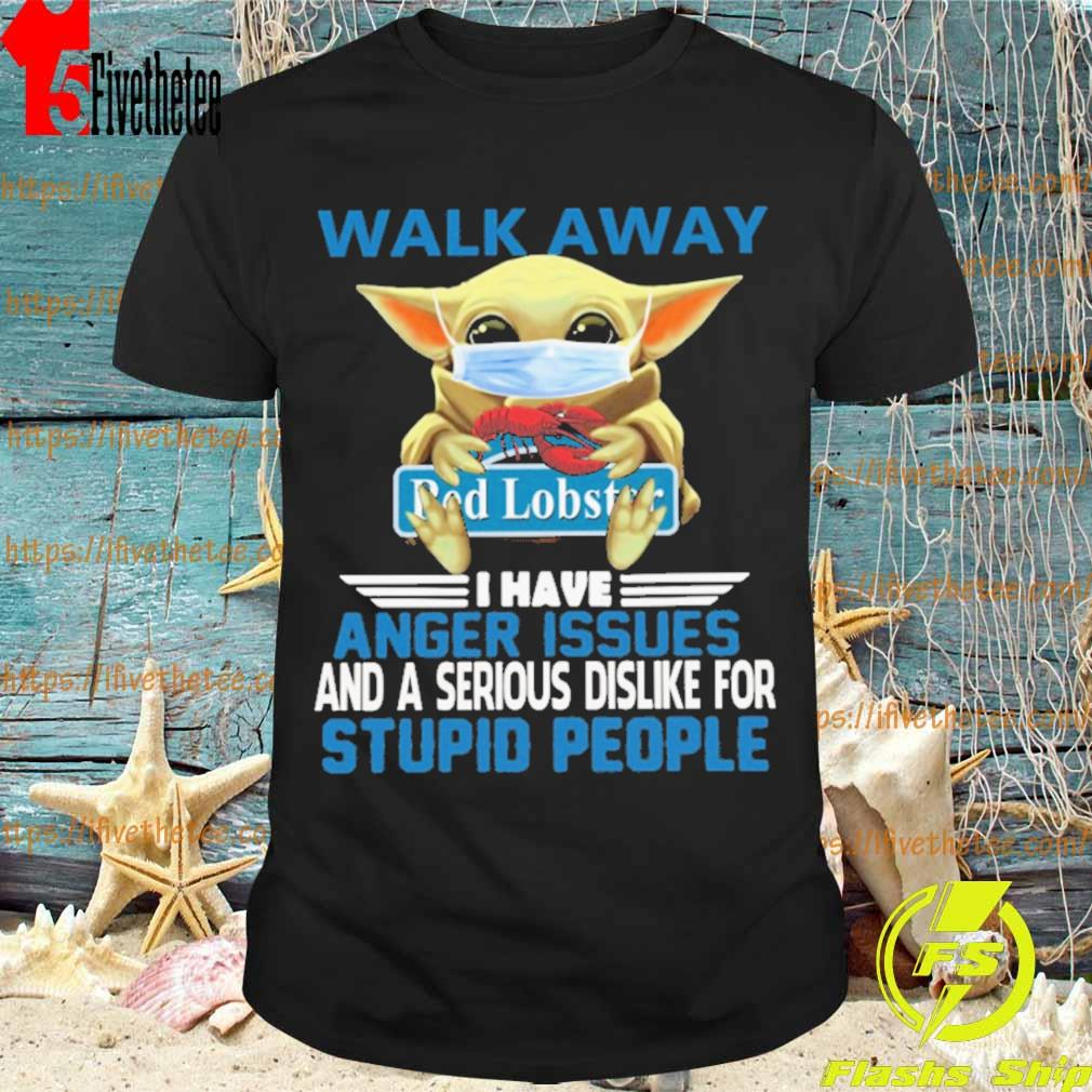 Baby Yoda Face Mask Hug Walk away I have Anger issues and a serious dislike for Stupid people shirt
