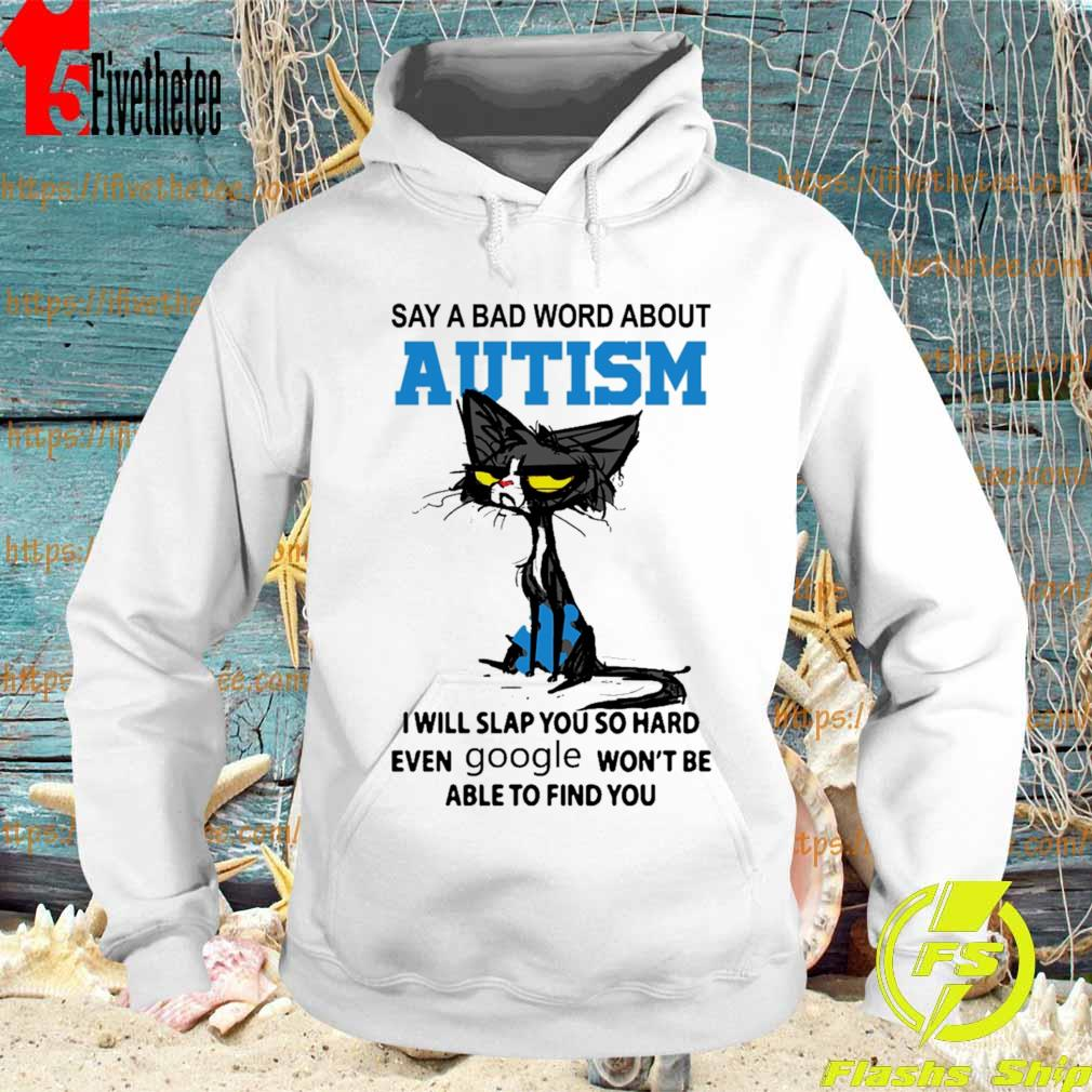 Black Cat say a bad word about Autism i will slap you so hard even Google won't be able to find you s Hoodie