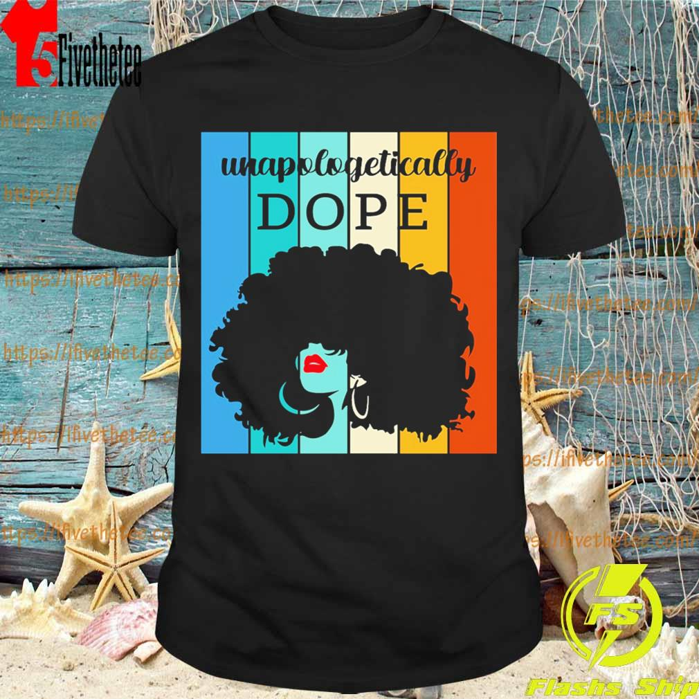 Black woman unapologetically Dope vintage shirt