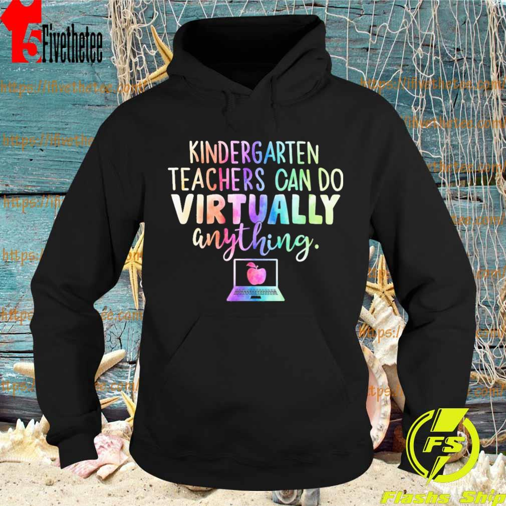 Kindergarten Teachers can do Virtually anything s Hoodie
