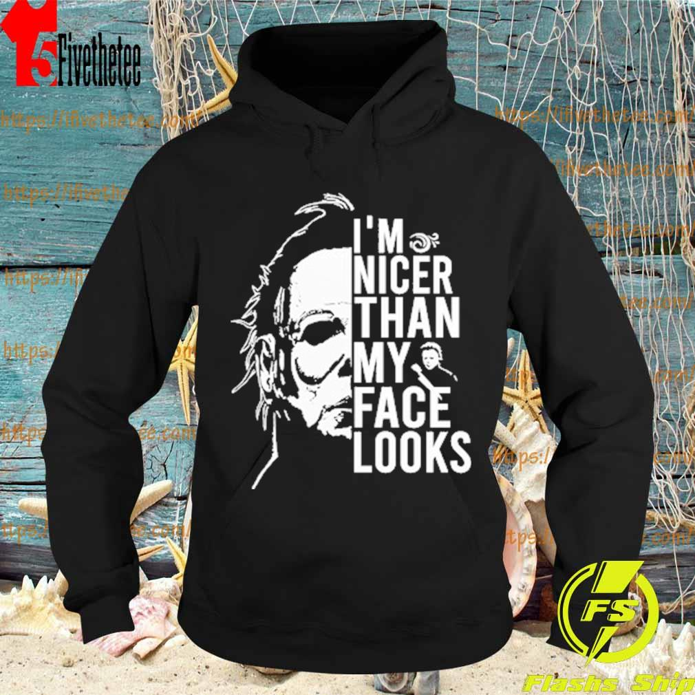 Michael Myers I'm nicer than My face looks s Hoodie
