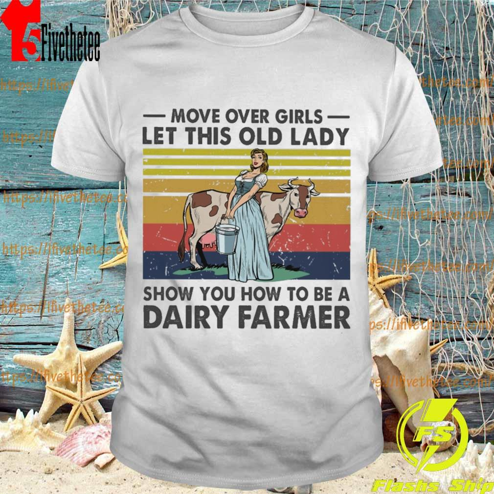 Move over Girls let this old Lady show you how to be a Dairy farmer vintage shirt