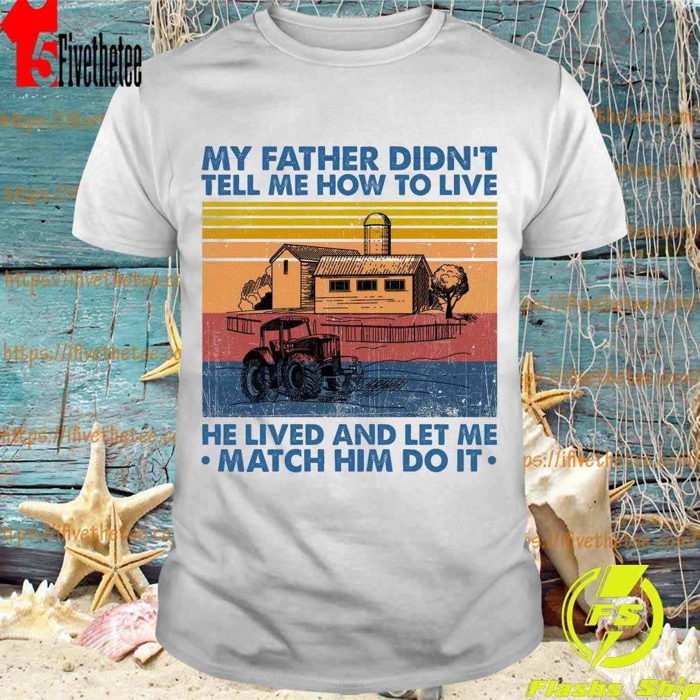 My Father didn't tell Me how to live He lived and let Me match him do it vintage shirt