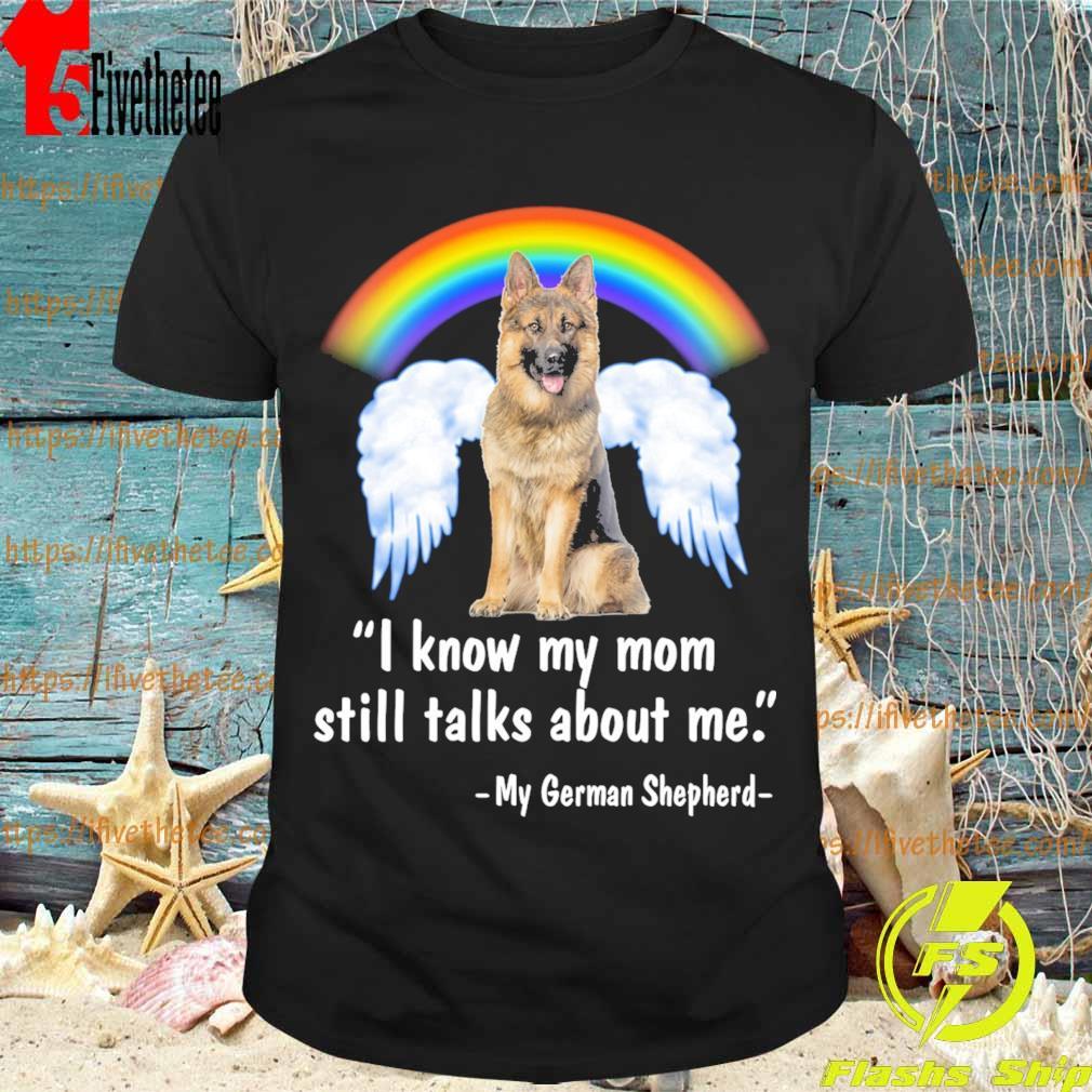 My German Shepherd I know My mom still talks about me Angel shirt