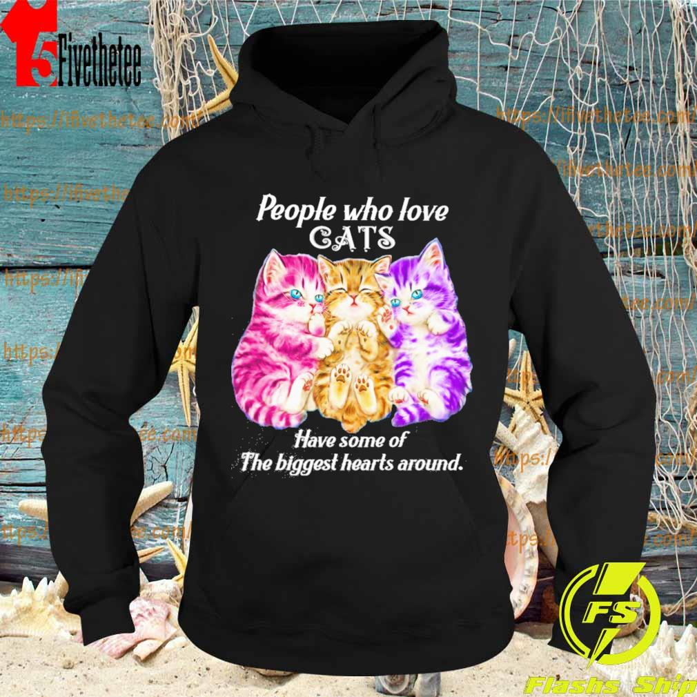 People who love Cats have some of the biggest hearts around s Hoodie