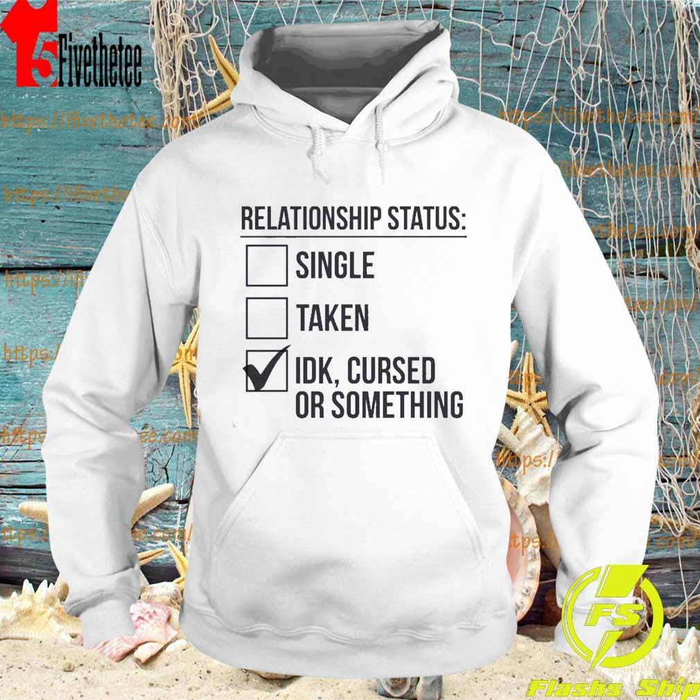 Relationship status single taken idk cursed or something s Hoodie