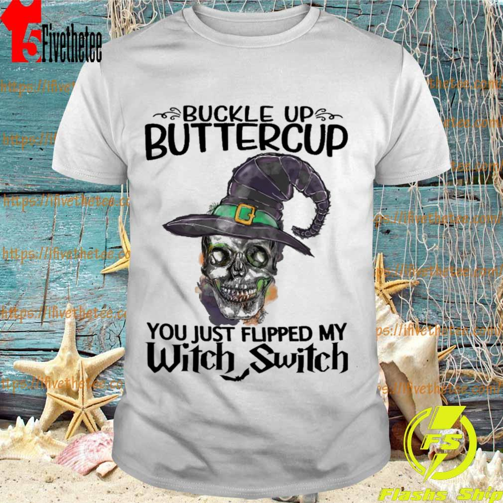 Skull Buckle up buttercup You just flipped My Witch Switch Halloween shirt