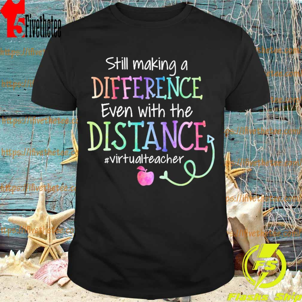 Still making a Difference even with the Distance #Virtualteacher shirt