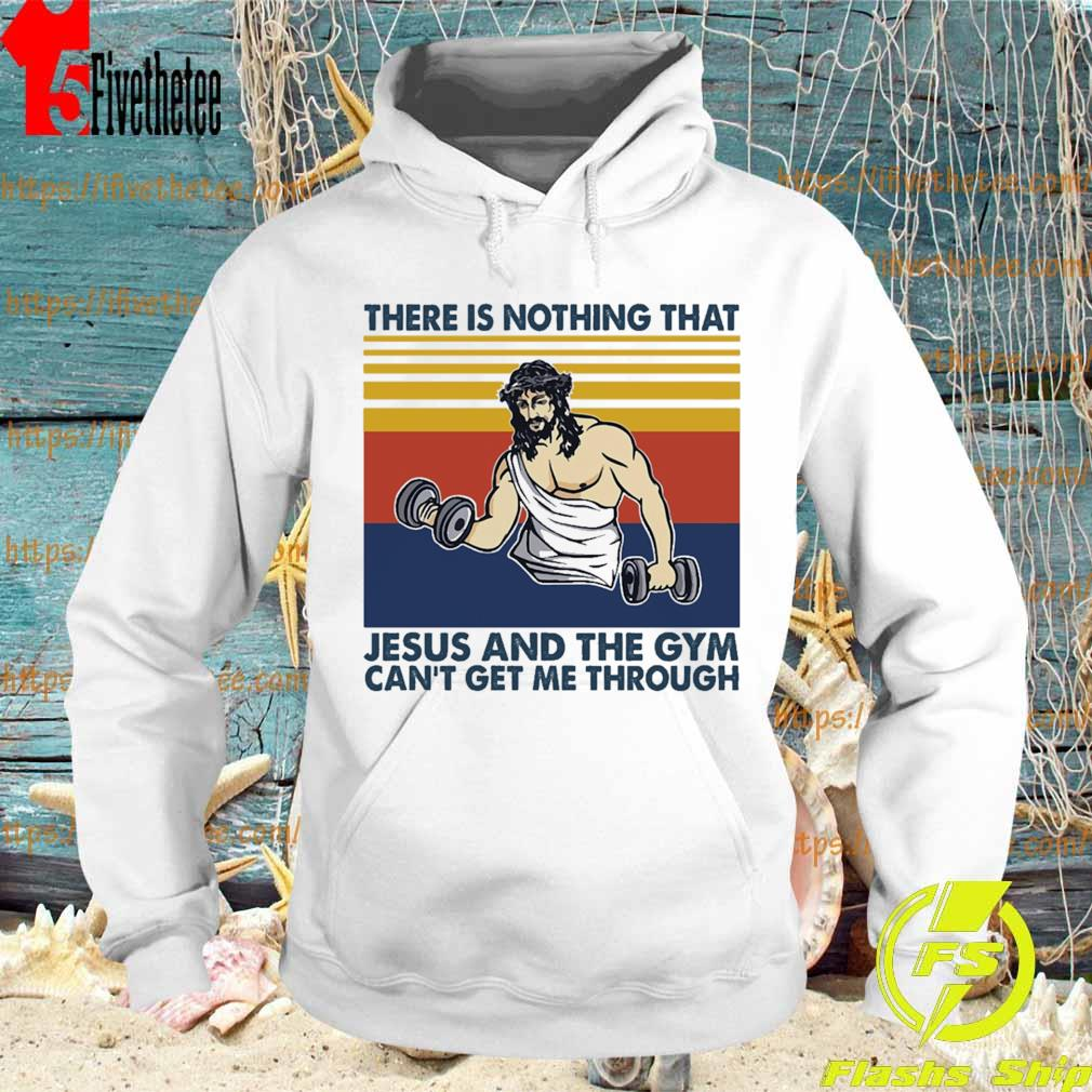 There is nothing that Jesus and the Gym can't get Me through vintage s Hoodie