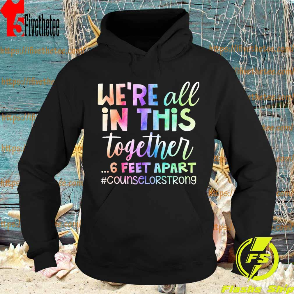 We're All In This Together 6 Feet Apart Teacher Strong Shirt Hoodie