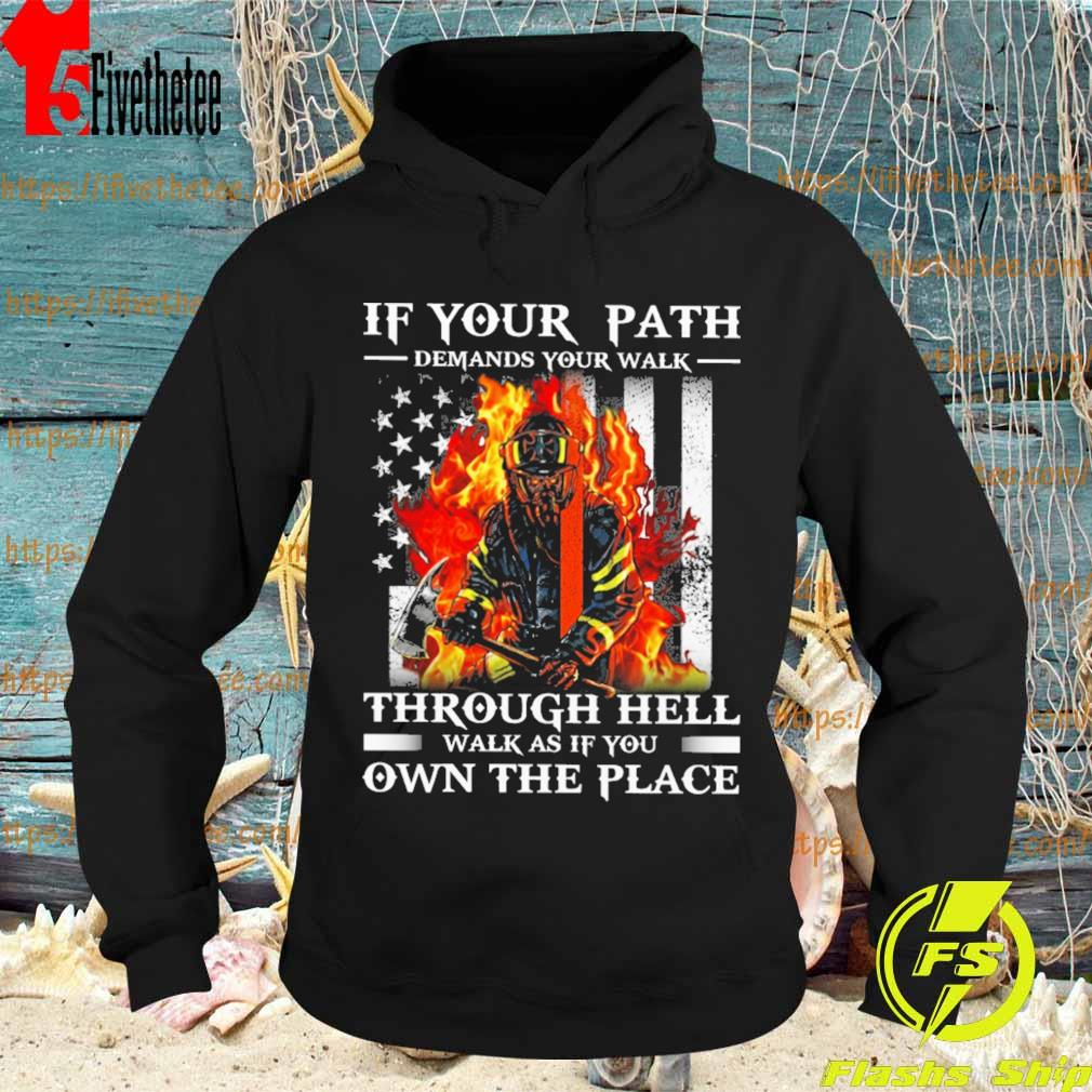 Army Firefighter If your Path demands you walk Through hell walk as if You Own the place American flag s Hoodie