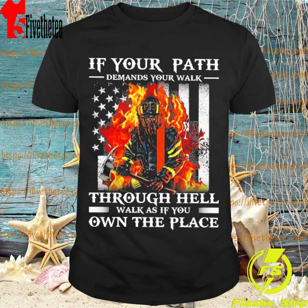 Army Firefighter If your Path demands you walk Through hell walk as if You Own the place American flag shirt
