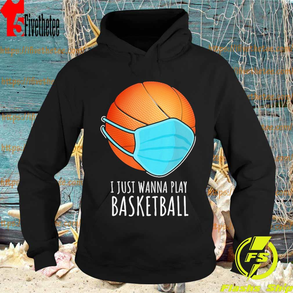 Basketball face mask I just wanna play s Hoodie