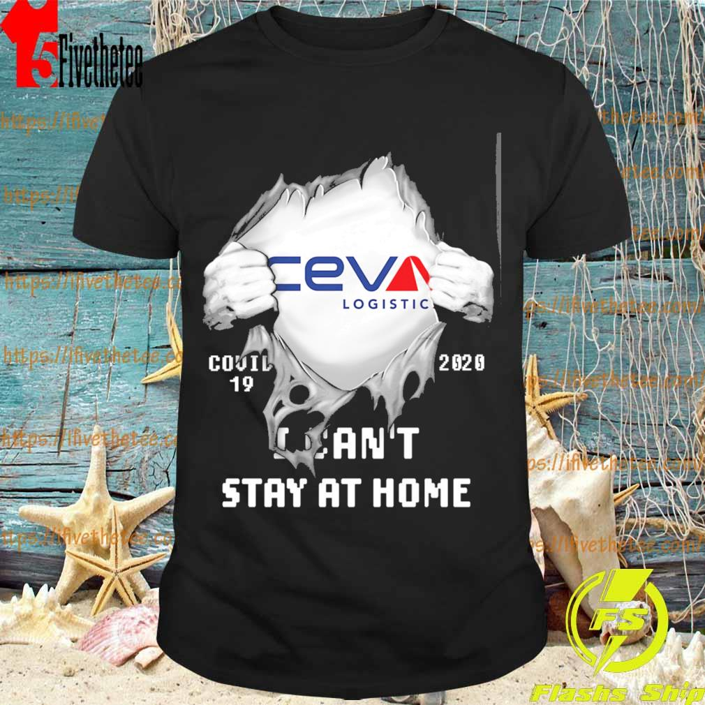 Blood inside me CEVA Logistics covid 19 2020 I can't stay at home shirt