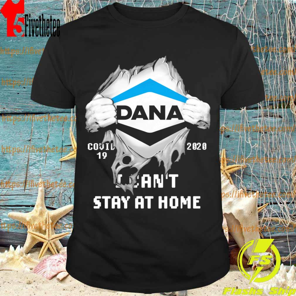 Blood inside me Dana Incorporated covid 19 2020 I can't stay at home shirt