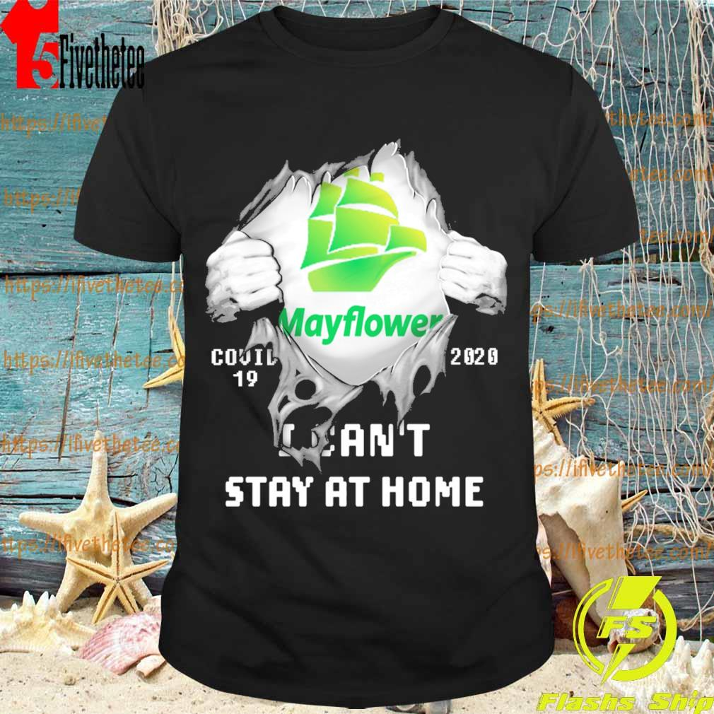 Blood inside me Mayflower virus corona 2020 I can't stay at home shirt