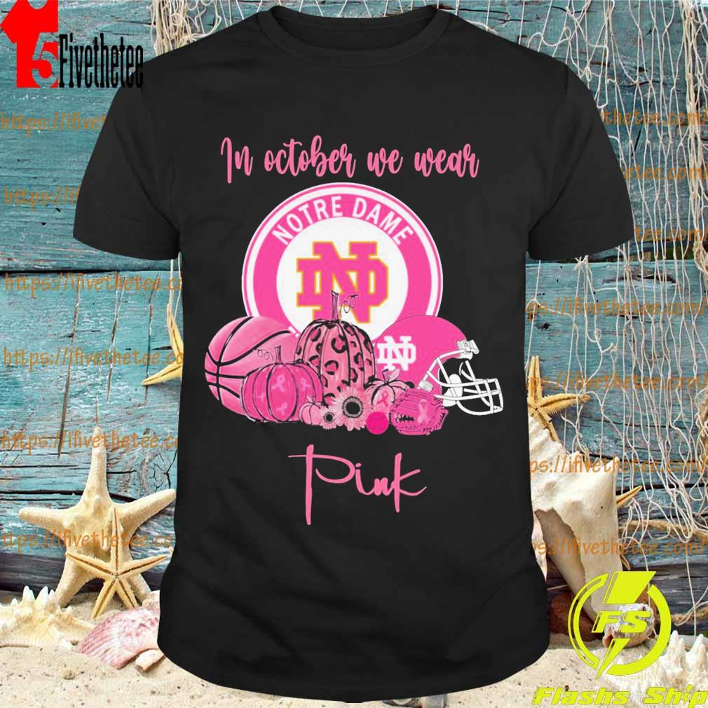 Fighting Irish In october we wear notre dame pink shirt
