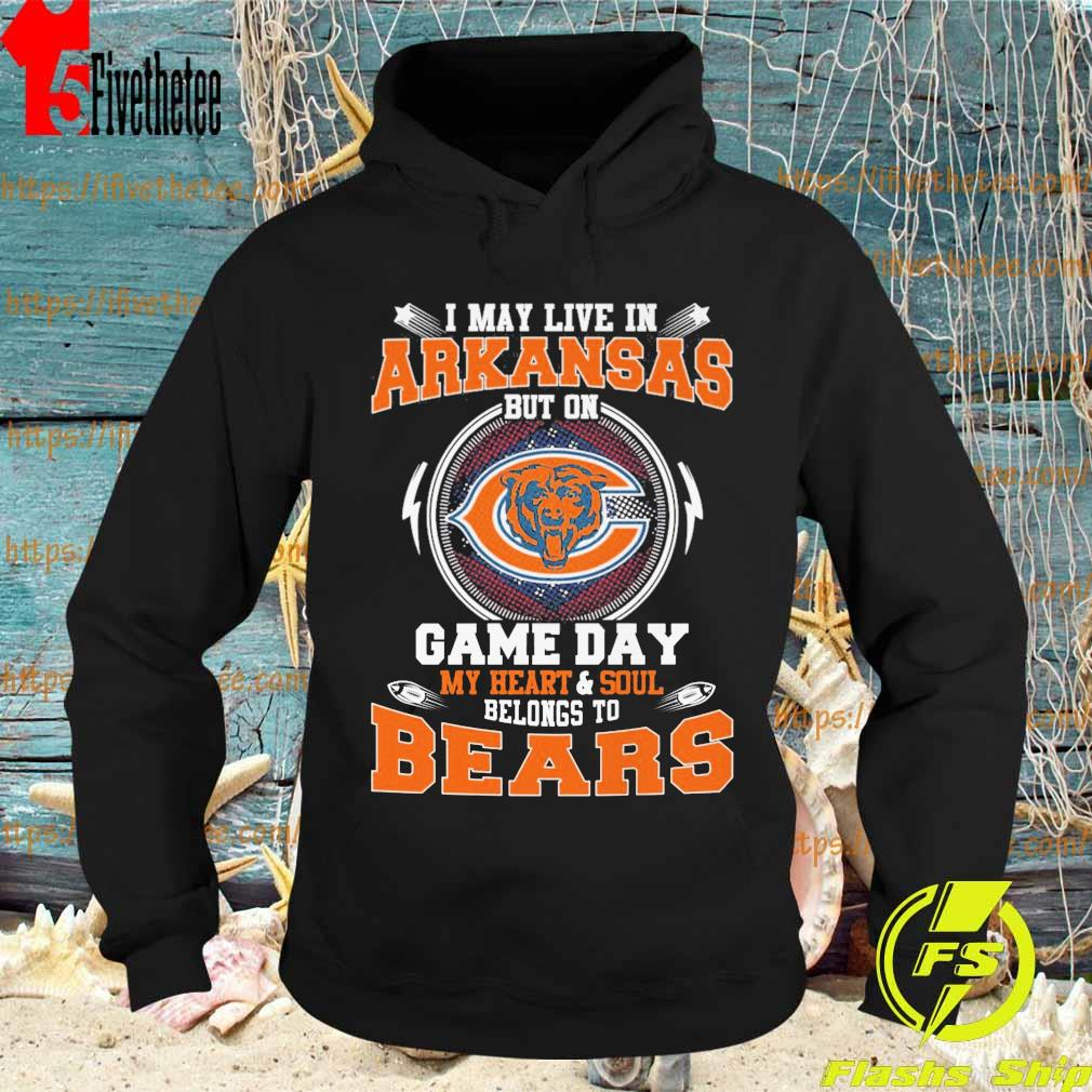 I may live in Arkansas but on game day my Heart and Soul belongs to Chicago Bears s Hoodie