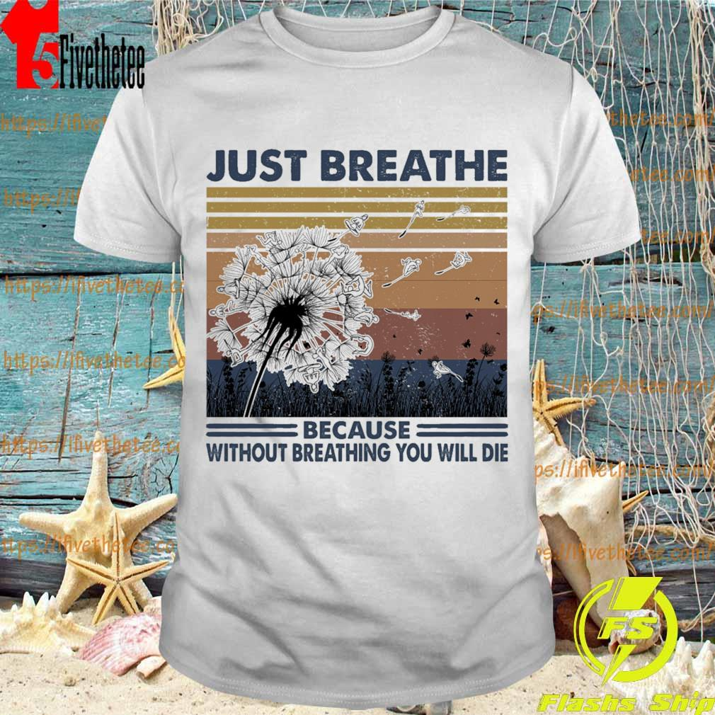 Just breathe because without breathing You will die vintage shirt