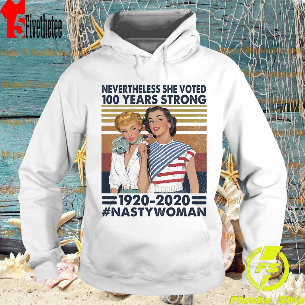Nevertheless she voted 100 years Strong 1920 2020 #Nastywoman vintage s Hoodie