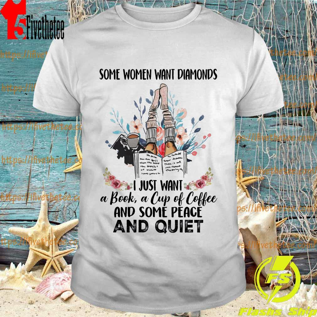 Official some Women want Diamonds I just want a book a cup of coffee and some peace and quiet shirt