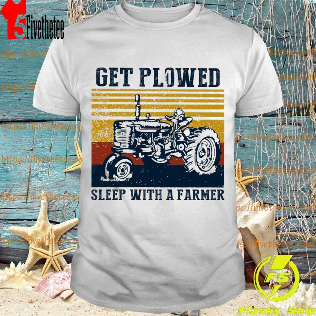Official Tractor Get Plowed sleep with a Farmer vintage shirt