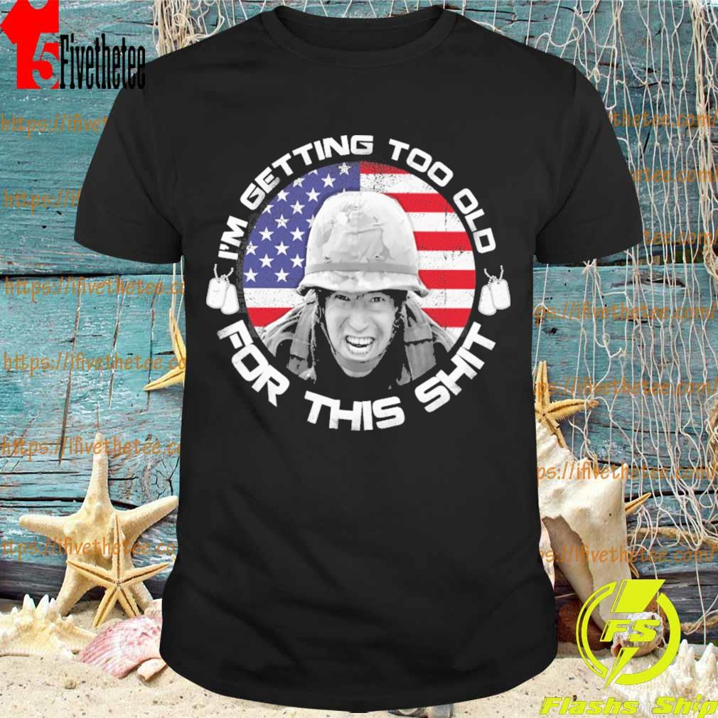 Official Veteran I'm getting too old for this shit American flag shirt