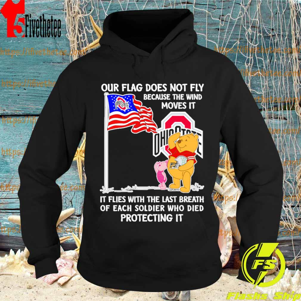 Pooh and Piglet Ohio State Buckeyes our Flag does not fly because the wind moves it flies with the last breath of each soldier who died protecting it s Hoodie