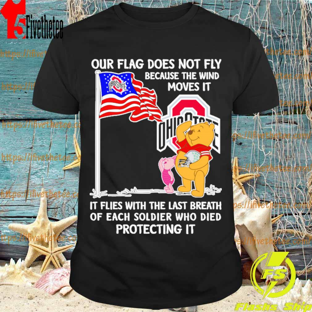 Pooh and Piglet Ohio State Buckeyes our Flag does not fly because the wind moves it flies with the last breath of each soldier who died protecting it shirt