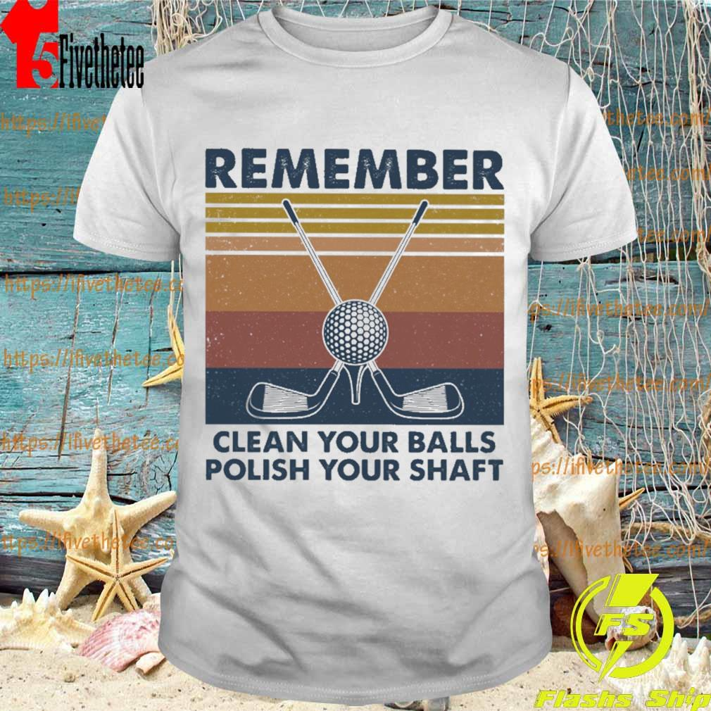 Remember clean your balls polish your shaft vintage shirt