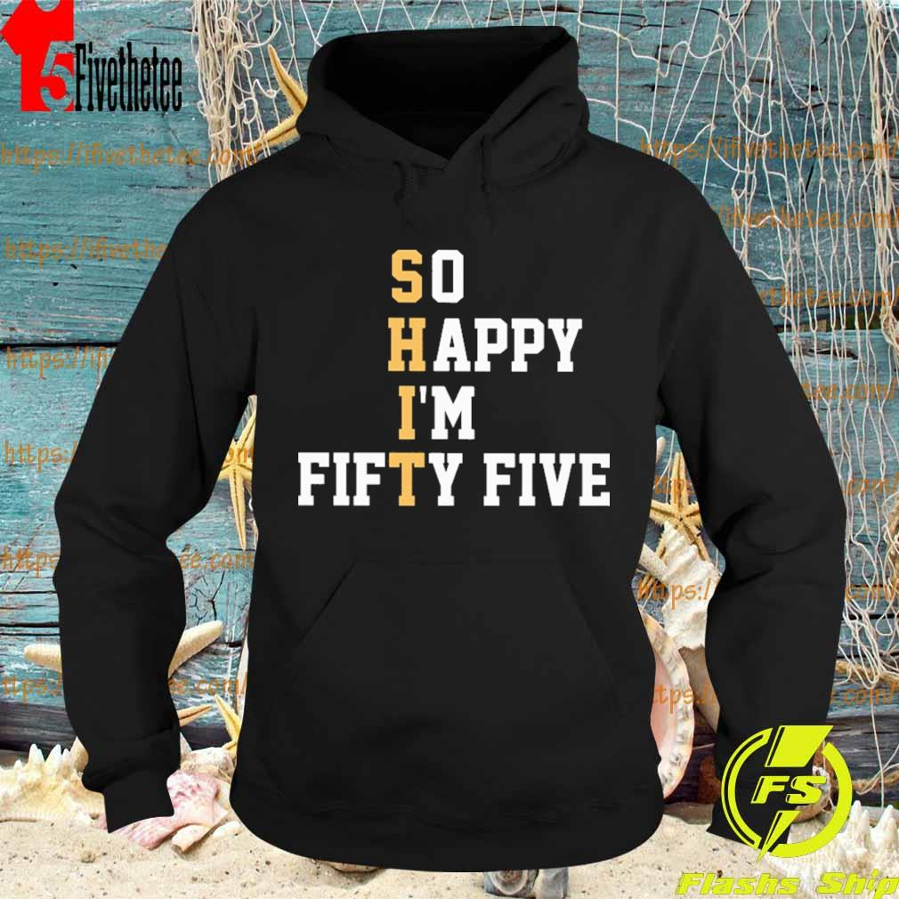 So Happy I'm Fifty Five s Hoodie