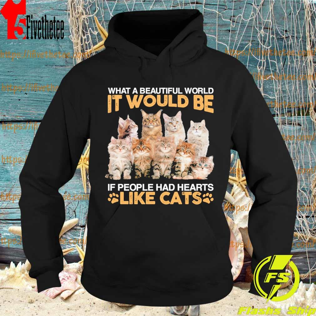 What a beautiful world It would be if people had hearts like Cats s Hoodie