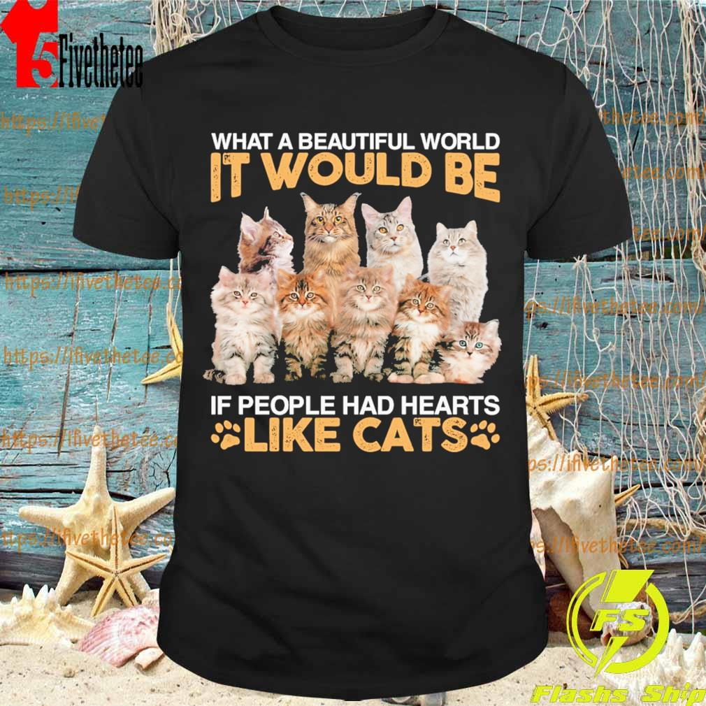 What a beautiful world It would be if people had hearts like Cats shirt