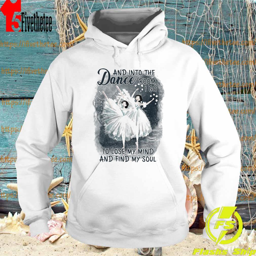 Dance and into the Room I go to lose My mind and find My soul s Hoodie